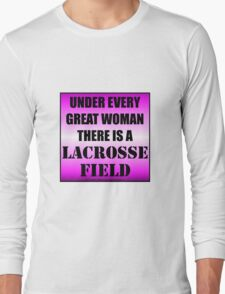 Under Every Great Woman There Is A Lacrosse Field Long Sleeve T-Shirt