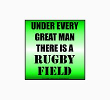 Under Every Great Man There Is A Rugby Field Unisex T-Shirt