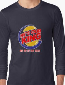 He's our king Long Sleeve T-Shirt