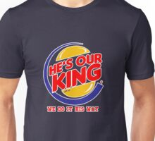 He's our king Unisex T-Shirt