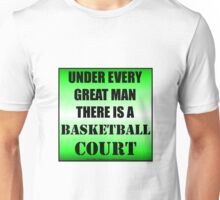 Under Every Great Man There Is A Basketball Court Unisex T-Shirt
