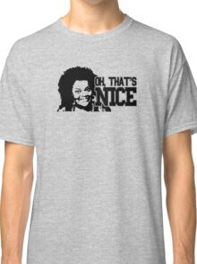 Oh, that's nice! Classic T-Shirt