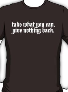 TAKE WHAT YOU CAN.  T-Shirt