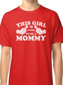 This Girl Is Going to Be A Mommy Classic T-Shirt