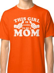 This Girl Is Going to Be A Mom Classic T-Shirt