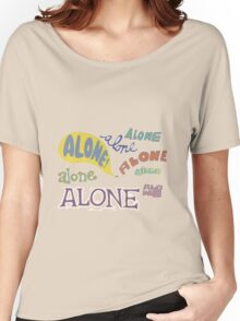 alone Women's Relaxed Fit T-Shirt