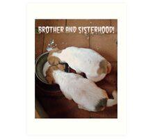 Brother and Sisterhood! Art Print