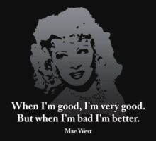 Mae West Quotes - When I'm Bad, I'm Better! by StudioDestruct