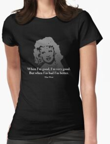 Mae West Quotes - When I'm Bad, I'm Better! Womens Fitted T-Shirt