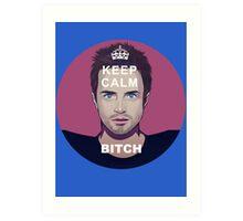 Keep Calm Bitch Art Print
