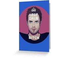 Keep Calm Bitch Greeting Card