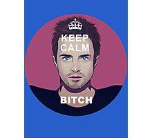 Keep Calm Bitch Photographic Print