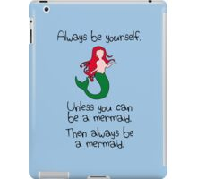 Always Be Yourself, Unless You Can Be A Mermaid iPad Case/Skin