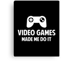 Video Games Made Me Do It Canvas Print