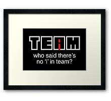 Who said there's no 'i' in team? Framed Print