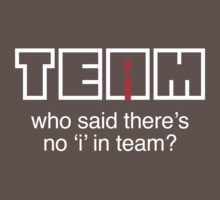 Who said there's no 'i' in team? Baby Tee