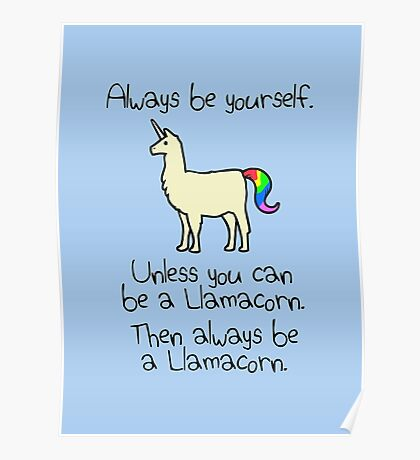 Always Be Yourself, Unless You Can Be A Llamacorn Poster