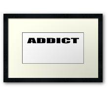 addict Framed Print