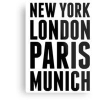 New York, London, Paris, Munich - [Black] Metal Print