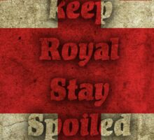 Keep Royal Stay Spoiled Sticker