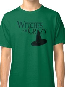 Witches Be Crazy Classic T-Shirt
