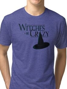 Witches Be Crazy Tri-blend T-Shirt