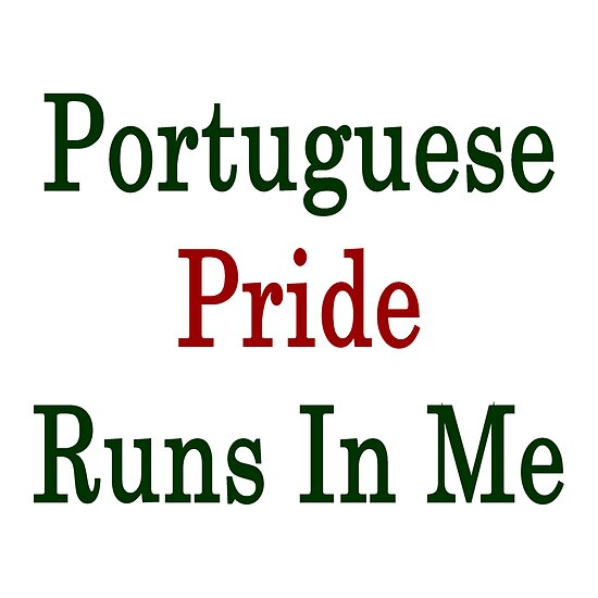 Portuguese Pride Runs In Me by supernova23