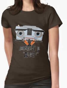 Johnny 5 is ALIVE! Womens Fitted T-Shirt