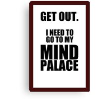 """Sherlock: """"Get Out. I Need to Go to My Mind Palace"""" Canvas Print"""