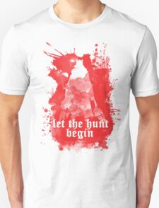 Let the hunt begin Unisex T-Shirt