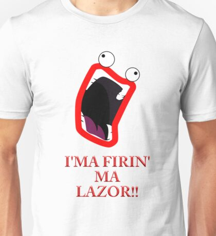 I'MA FIRIN' MA LAZOR!! Unisex T-Shirt