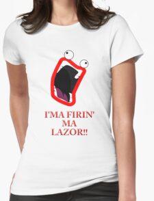 I'MA FIRIN' MA LAZOR!! Womens Fitted T-Shirt