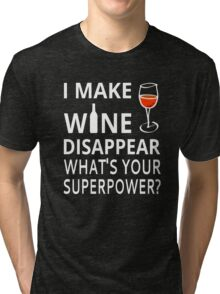 I Make Wine Disappear. What's Your Superpower? Tri-blend T-Shirt