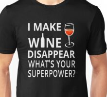 I Make Wine Disappear. What's Your Superpower? Unisex T-Shirt
