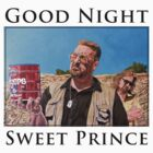Good Night Sweet Prince by Tom Roderick