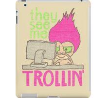 they see me trollin' iPad Case/Skin