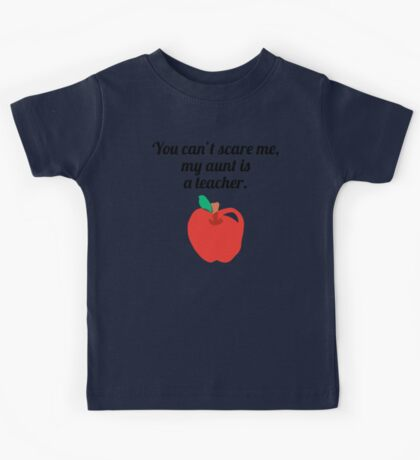 You Can't Scare Me My Aunt Is A Teacher Kids Tee