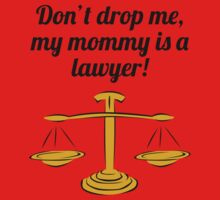 Don't Drop Me My Mommy Is A Lawyer One Piece - Short Sleeve
