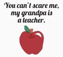You Can't Scare Me My Grandpa Is A Teacher Kids Tee