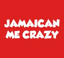 Jamaican Me Crazy by FunniestSayings