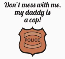 Don't Mess With Me My Daddy Is A Cop Kids Tee