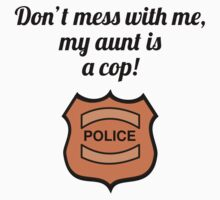 Don't Mess With Me My Aunt Is A Cop Baby Tee