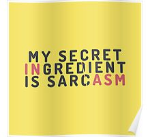 My secret ingredient is sarcasm Poster