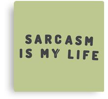 Sarcasm is my life Canvas Print