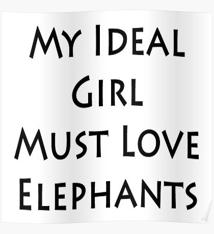My Ideal Girl Must Love Elephants Poster