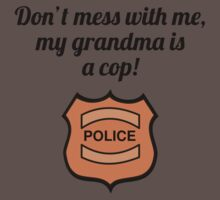 Don't Mess With Me My Grandma Is A Cop One Piece - Short Sleeve