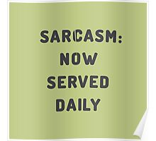 Sarcasm: Now served daily Poster