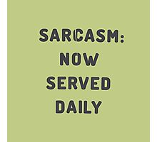Sarcasm: Now served daily Photographic Print