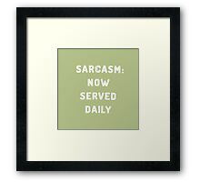 Sarcasm: Now served daily Framed Print