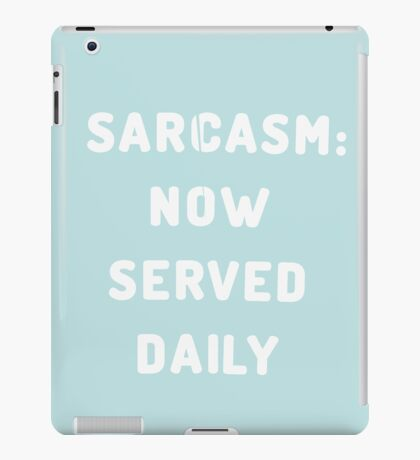 Sarcasm: Now served daily iPad Case/Skin